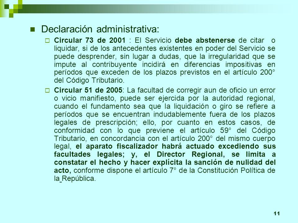 11 Declaración administrativa: Circular 73 de 2001 : El Servicio debe abstenerse de citar o liquidar, si de los antecedentes existentes en poder del S