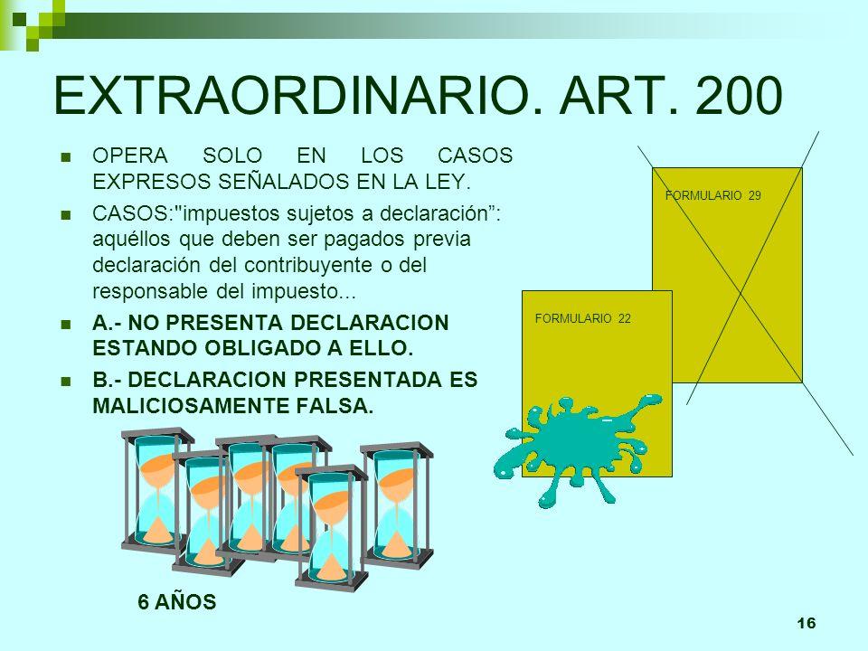 16 EXTRAORDINARIO. ART. 200 OPERA SOLO EN LOS CASOS EXPRESOS SEÑALADOS EN LA LEY. CASOS: