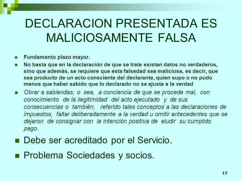 17 DECLARACION PRESENTADA ES MALICIOSAMENTE FALSA Fundamento plazo mayor.