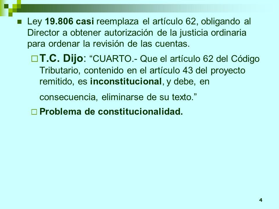 4 Ley 19.806 casi reemplaza el artículo 62, obligando al Director a obtener autorización de la justicia ordinaria para ordenar la revisión de las cuentas.