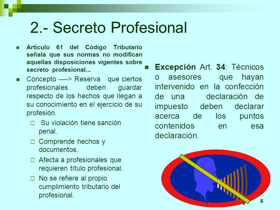 5 2.- Secreto Profesional Artículo 61 del Código Tributario señala que sus normas no modifican aquellas disposiciones vigentes sobre secreto profesion