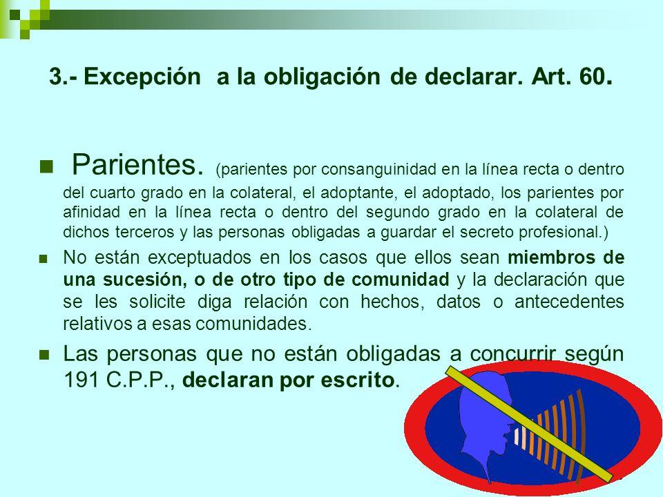 6 3.- Excepción a la obligación de declarar. Art. 60. Parientes. (parientes por consanguinidad en la línea recta o dentro del cuarto grado en la colat