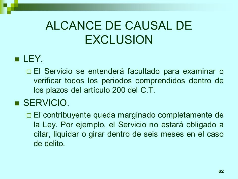 62 ALCANCE DE CAUSAL DE EXCLUSION LEY. El Servicio se entenderá facultado para examinar o verificar todos los periodos comprendidos dentro de los plaz