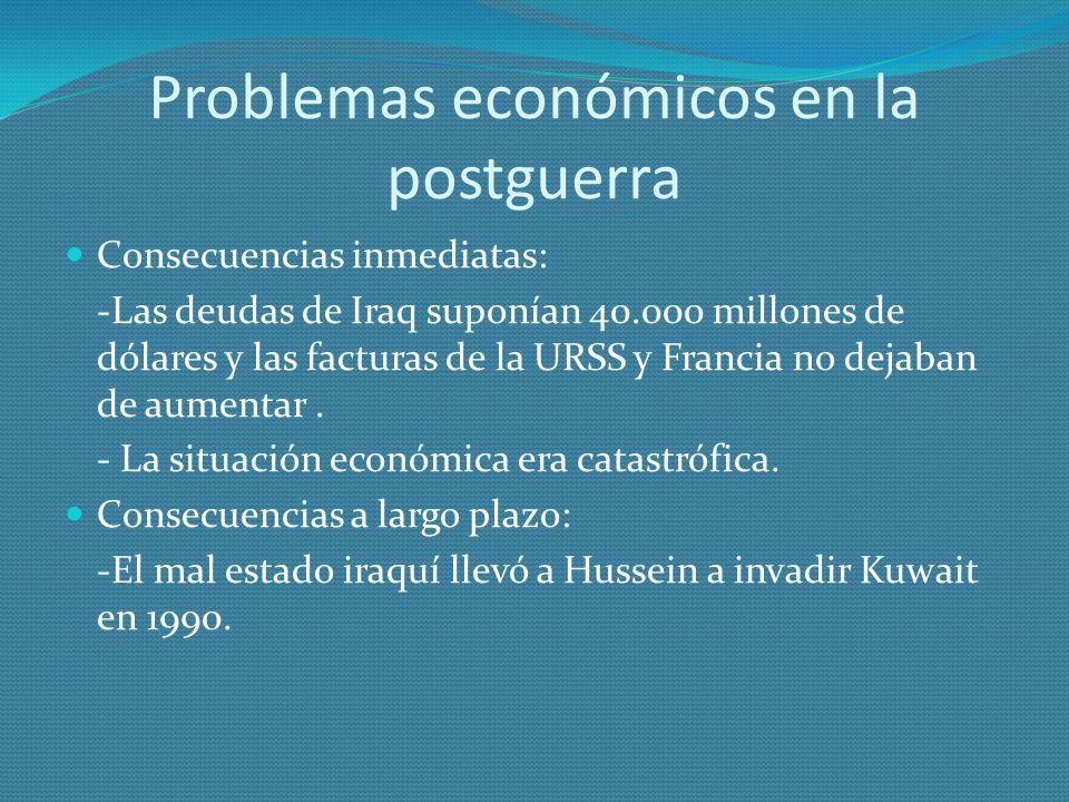 Problemas económicos en la postguerra Consecuencias inmediatas: -Las deudas de Iraq suponían 40.000 millones de dólares y las facturas de la URSS y Fr