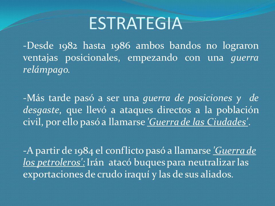 ESTRATEGIA -Desde 1982 hasta 1986 ambos bandos no lograron ventajas posicionales, empezando con una guerra relámpago. -Más tarde pasó a ser una guerra