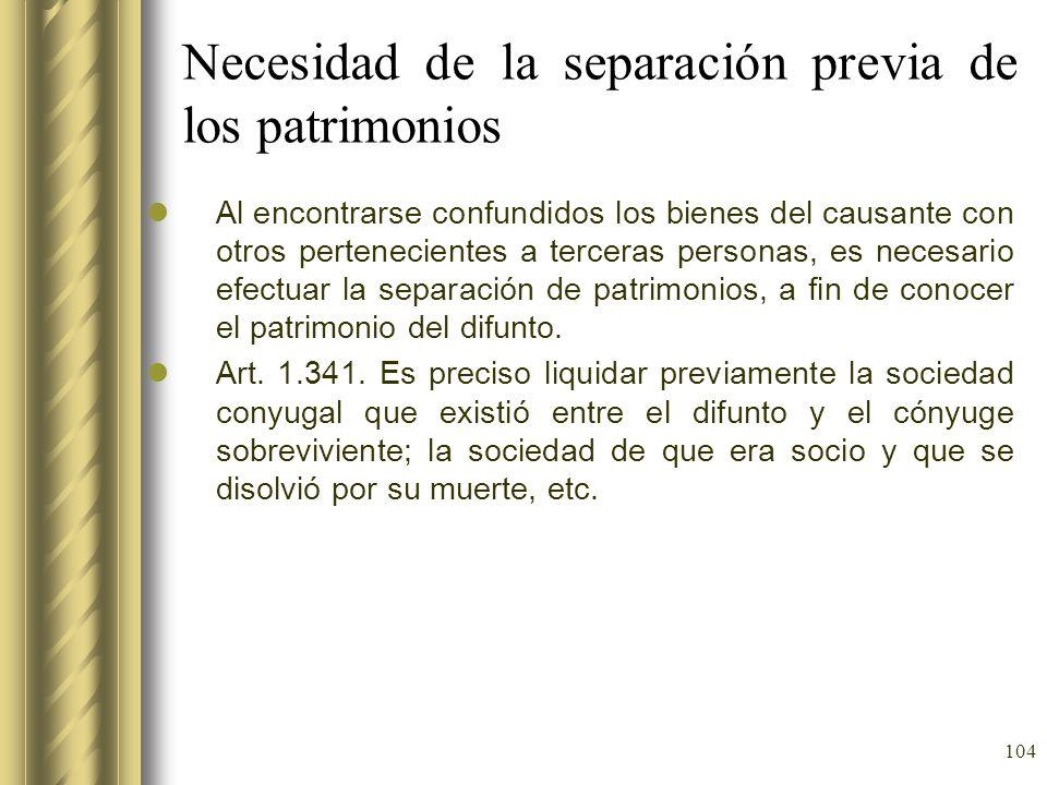 104 Necesidad de la separación previa de los patrimonios Al encontrarse confundidos los bienes del causante con otros pertenecientes a terceras person