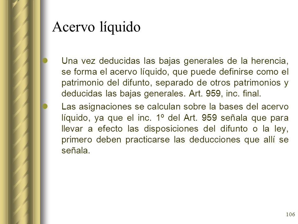 106 Acervo líquido Una vez deducidas las bajas generales de la herencia, se forma el acervo líquido, que puede definirse como el patrimonio del difunt
