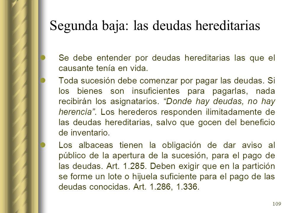 109 Segunda baja: las deudas hereditarias Se debe entender por deudas hereditarias las que el causante tenía en vida. Toda sucesión debe comenzar por