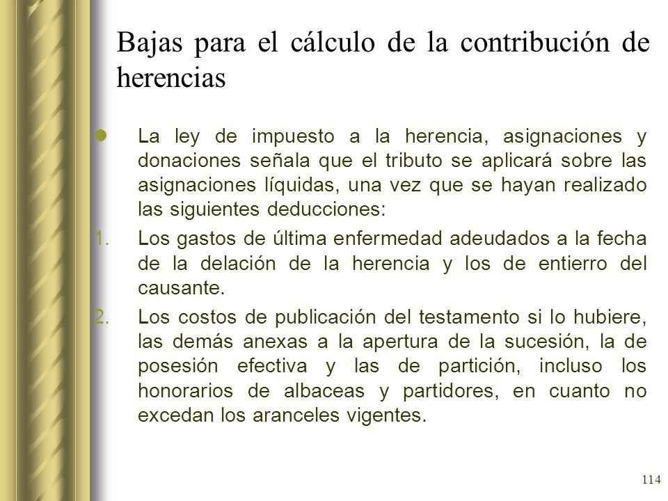 114 Bajas para el cálculo de la contribución de herencias La ley de impuesto a la herencia, asignaciones y donaciones señala que el tributo se aplicar