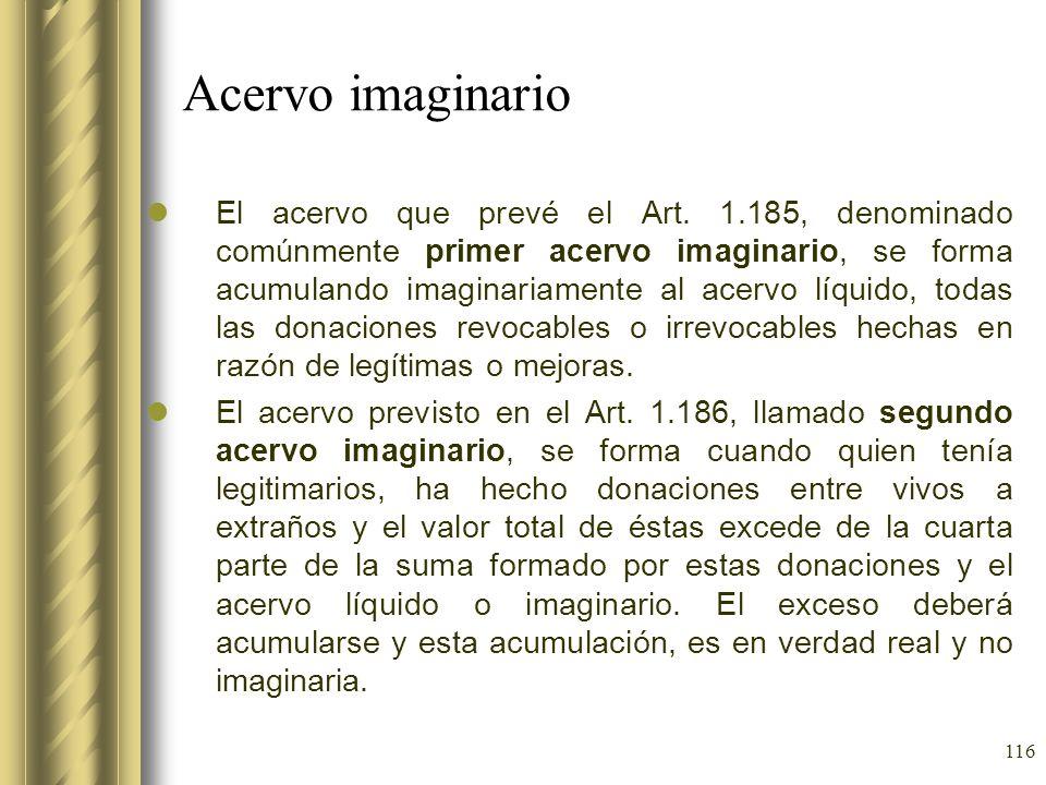 116 Acervo imaginario El acervo que prevé el Art. 1.185, denominado comúnmente primer acervo imaginario, se forma acumulando imaginariamente al acervo