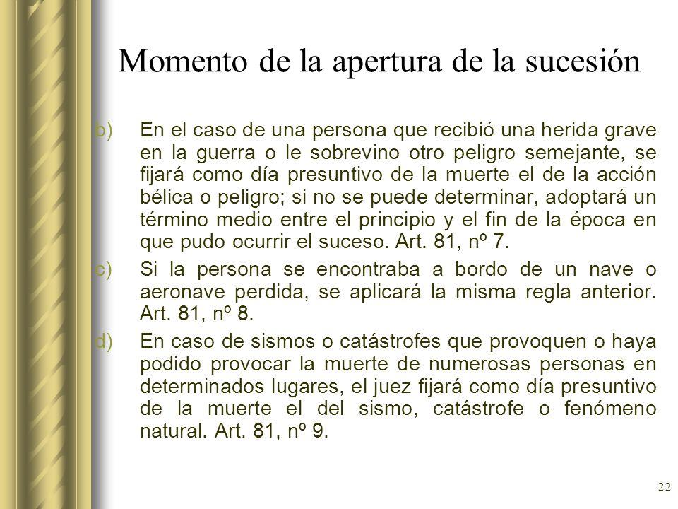 22 Momento de la apertura de la sucesión b)En el caso de una persona que recibió una herida grave en la guerra o le sobrevino otro peligro semejante,