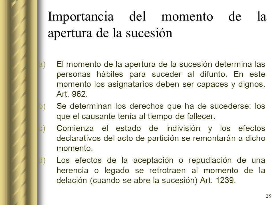 25 Importancia del momento de la apertura de la sucesión a)El momento de la apertura de la sucesión determina las personas hábiles para suceder al dif