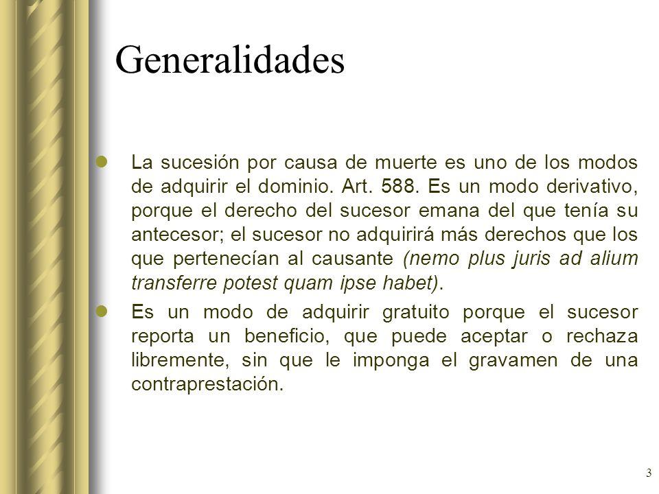 3 Generalidades La sucesión por causa de muerte es uno de los modos de adquirir el dominio. Art. 588. Es un modo derivativo, porque el derecho del suc