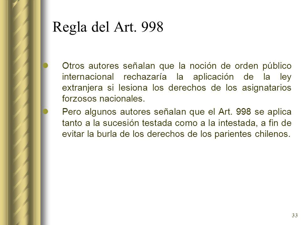 33 Regla del Art. 998 Otros autores señalan que la noción de orden público internacional rechazaría la aplicación de la ley extranjera si lesiona los