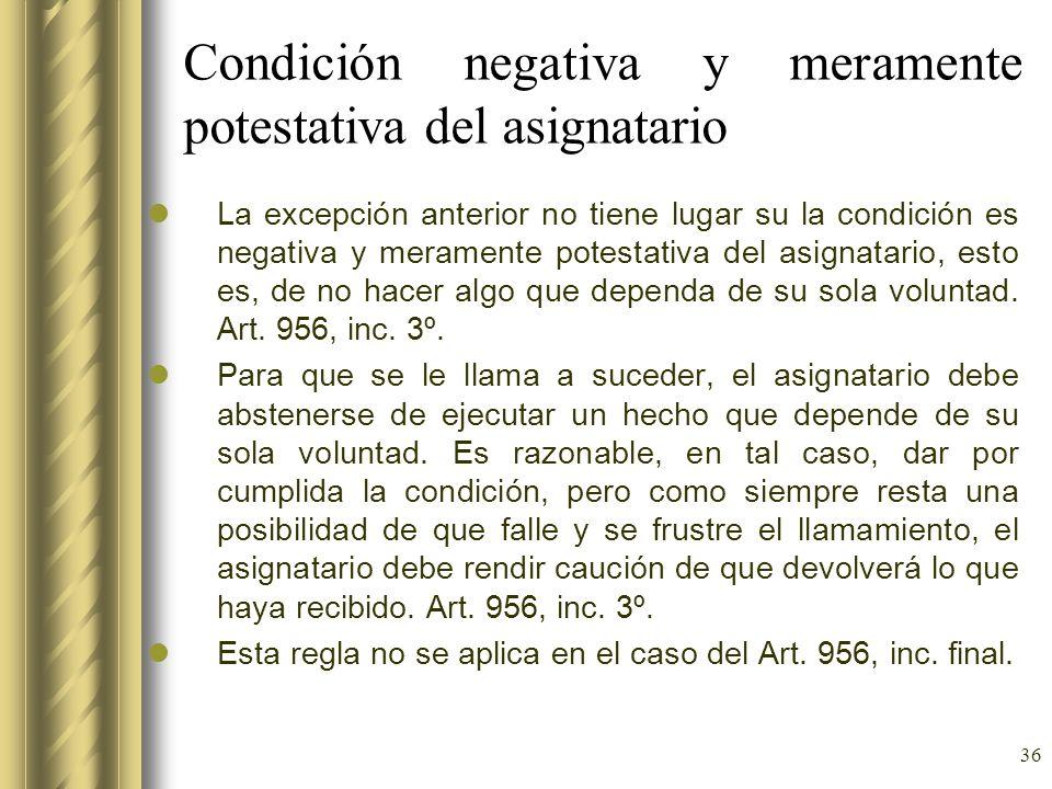 36 Condición negativa y meramente potestativa del asignatario La excepción anterior no tiene lugar su la condición es negativa y meramente potestativa