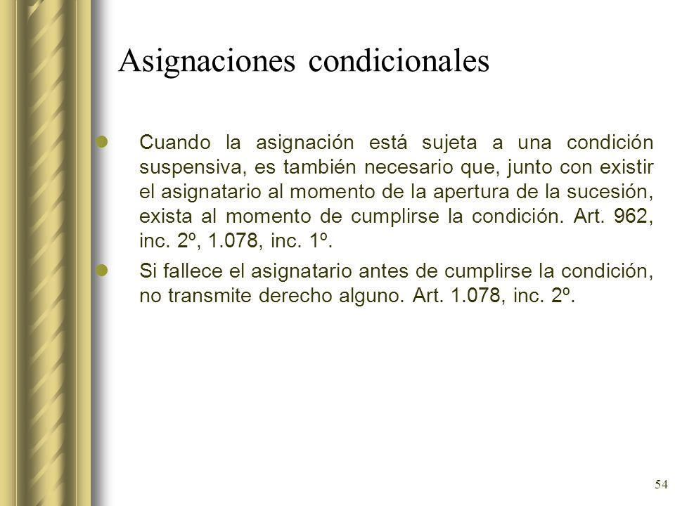 54 Asignaciones condicionales Cuando la asignación está sujeta a una condición suspensiva, es también necesario que, junto con existir el asignatario