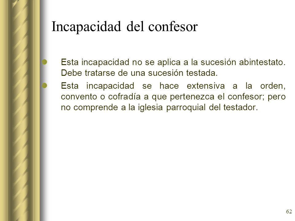 62 Incapacidad del confesor Esta incapacidad no se aplica a la sucesión abintestato. Debe tratarse de una sucesión testada. Esta incapacidad se hace e