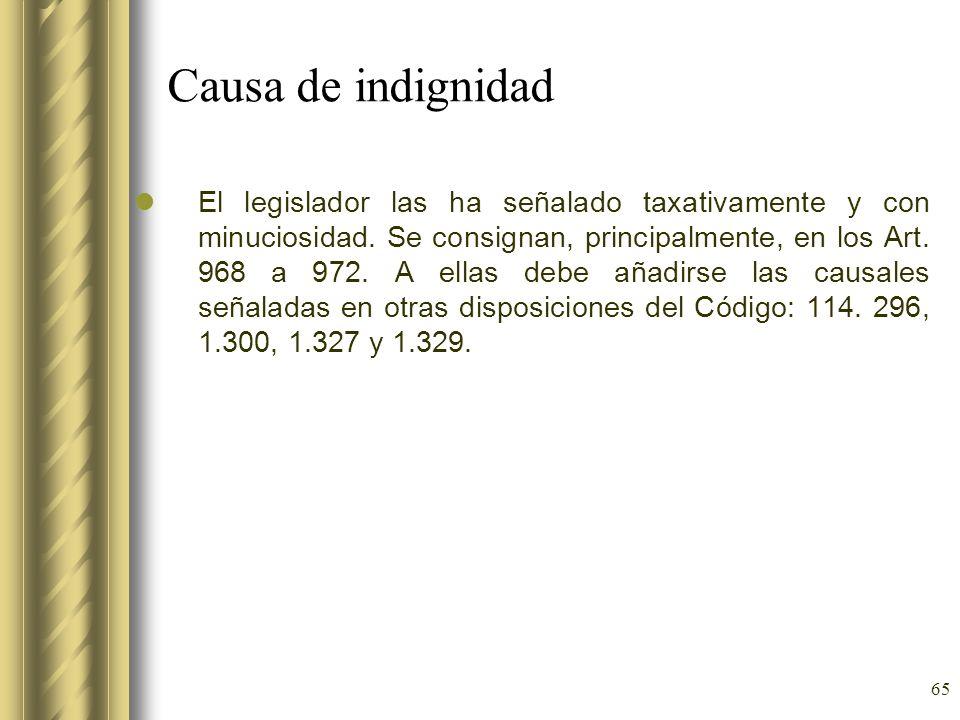 65 Causa de indignidad El legislador las ha señalado taxativamente y con minuciosidad. Se consignan, principalmente, en los Art. 968 a 972. A ellas de