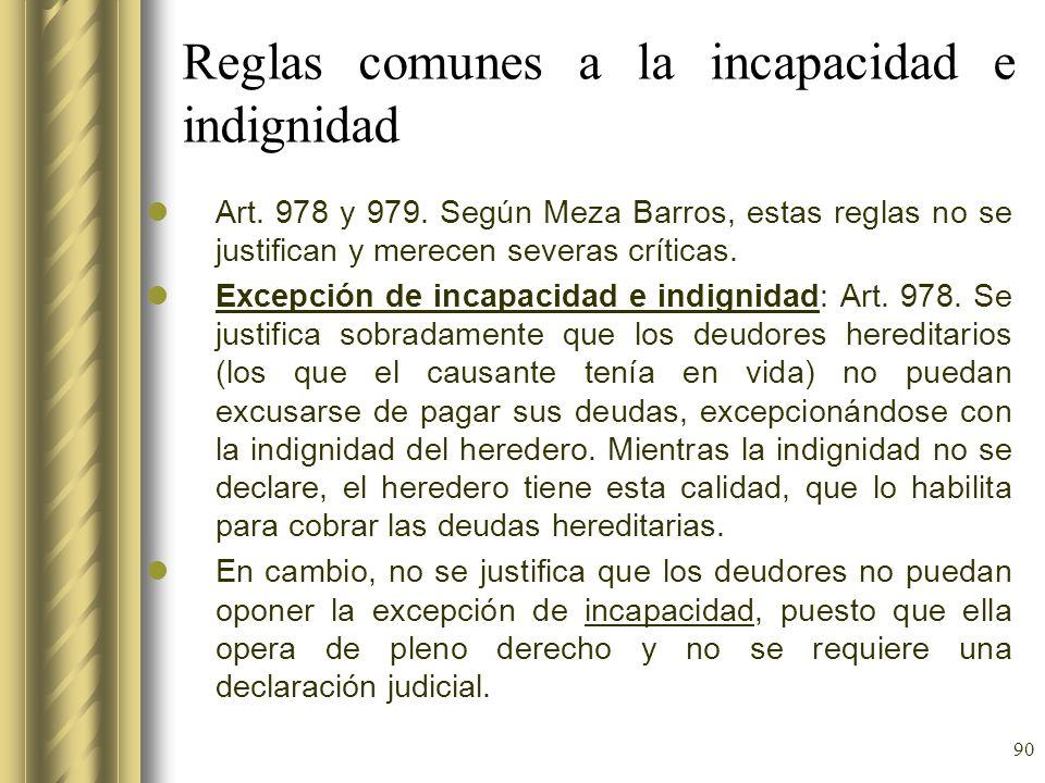 90 Reglas comunes a la incapacidad e indignidad Art. 978 y 979. Según Meza Barros, estas reglas no se justifican y merecen severas críticas. Excepción