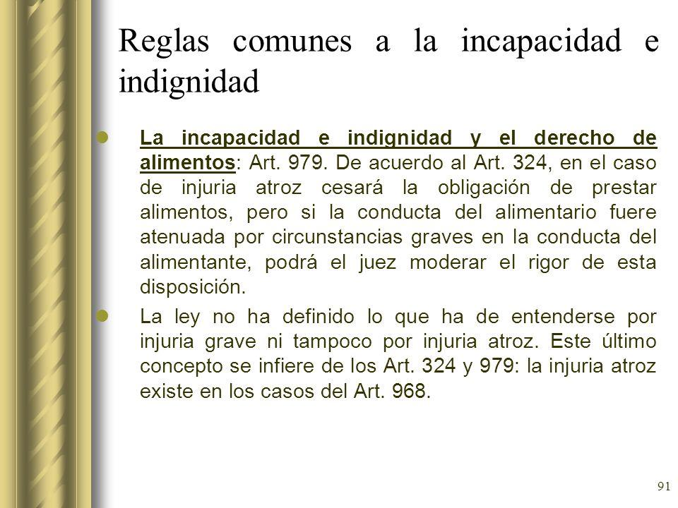91 Reglas comunes a la incapacidad e indignidad La incapacidad e indignidad y el derecho de alimentos: Art. 979. De acuerdo al Art. 324, en el caso de