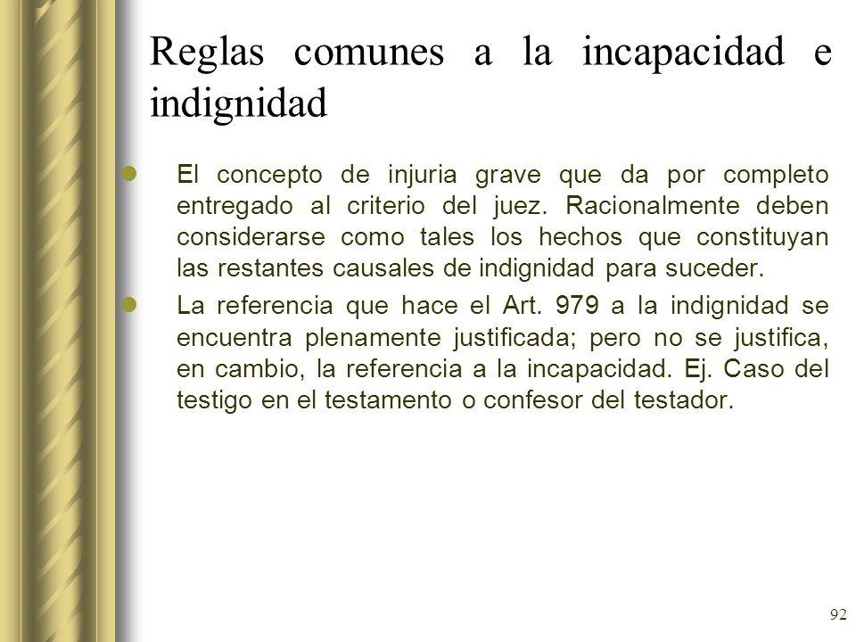 92 Reglas comunes a la incapacidad e indignidad El concepto de injuria grave que da por completo entregado al criterio del juez. Racionalmente deben c