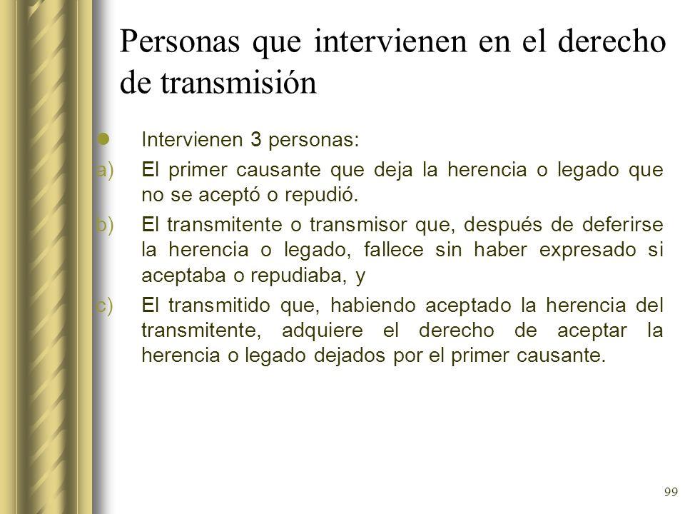 99 Personas que intervienen en el derecho de transmisión Intervienen 3 personas: a)El primer causante que deja la herencia o legado que no se aceptó o