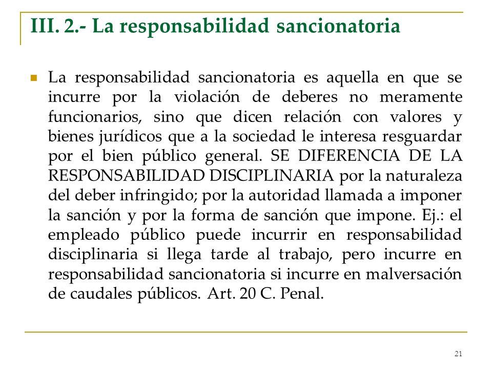 21 III. 2.- La responsabilidad sancionatoria La responsabilidad sancionatoria es aquella en que se incurre por la violación de deberes no meramente fu