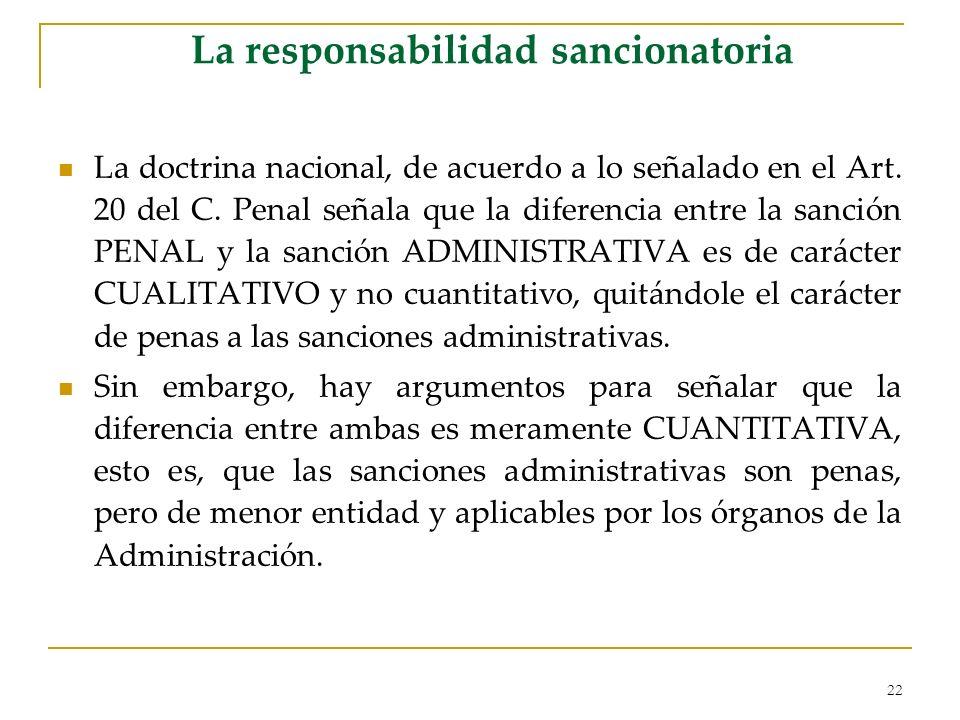 22 La responsabilidad sancionatoria La doctrina nacional, de acuerdo a lo señalado en el Art. 20 del C. Penal señala que la diferencia entre la sanció