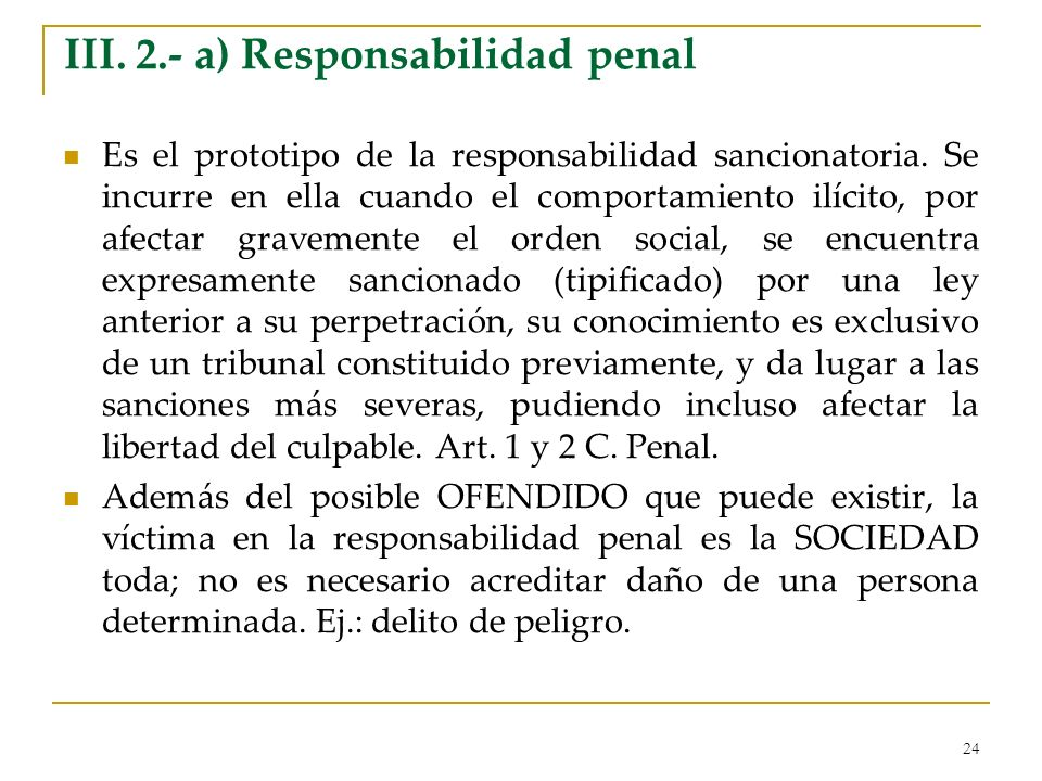 24 III.2.- a) Responsabilidad penal Es el prototipo de la responsabilidad sancionatoria.
