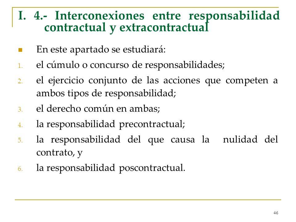 46 I. 4.- Interconexiones entre responsabilidad contractual y extracontractual En este apartado se estudiará: 1. el cúmulo o concurso de responsabilid