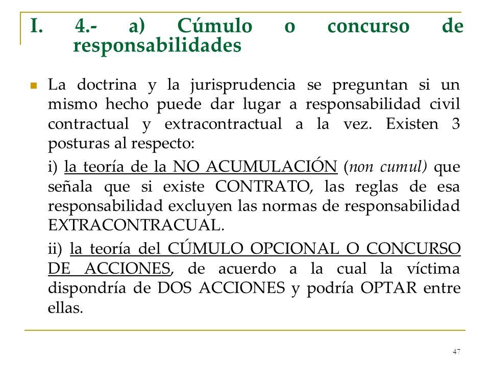 47 I. 4.- a) Cúmulo o concurso de responsabilidades La doctrina y la jurisprudencia se preguntan si un mismo hecho puede dar lugar a responsabilidad c