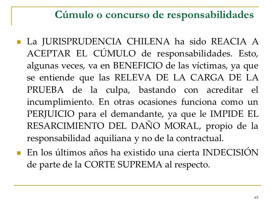 49 Cúmulo o concurso de responsabilidades La JURISPRUDENCIA CHILENA ha sido REACIA A ACEPTAR EL CÚMULO de responsabilidades. Esto, algunas veces, va e