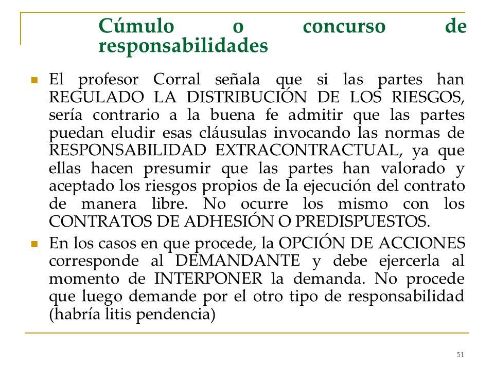 51 Cúmulo o concurso de responsabilidades El profesor Corral señala que si las partes han REGULADO LA DISTRIBUCIÓN DE LOS RIESGOS, sería contrario a l