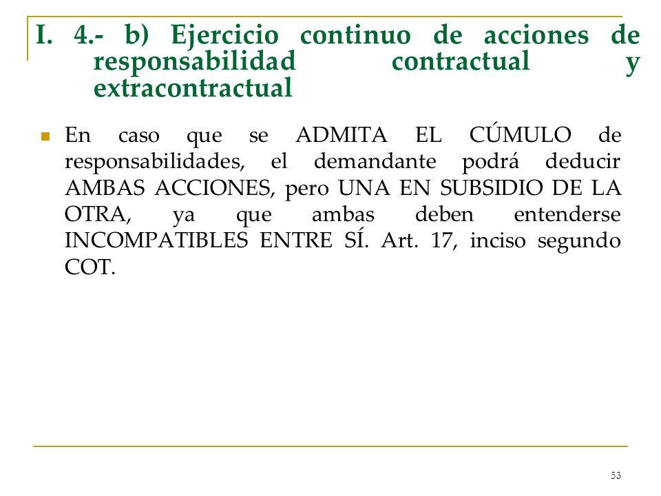 53 I. 4.- b) Ejercicio continuo de acciones de responsabilidad contractual y extracontractual En caso que se ADMITA EL CÚMULO de responsabilidades, el