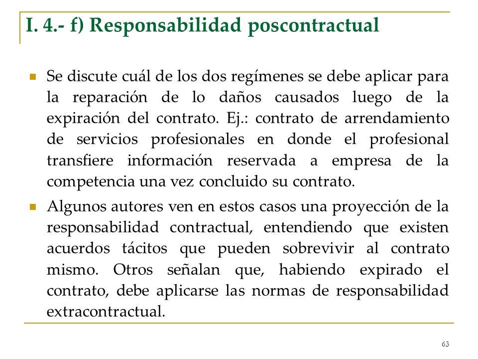 63 I. 4.- f) Responsabilidad poscontractual Se discute cuál de los dos regímenes se debe aplicar para la reparación de lo daños causados luego de la e