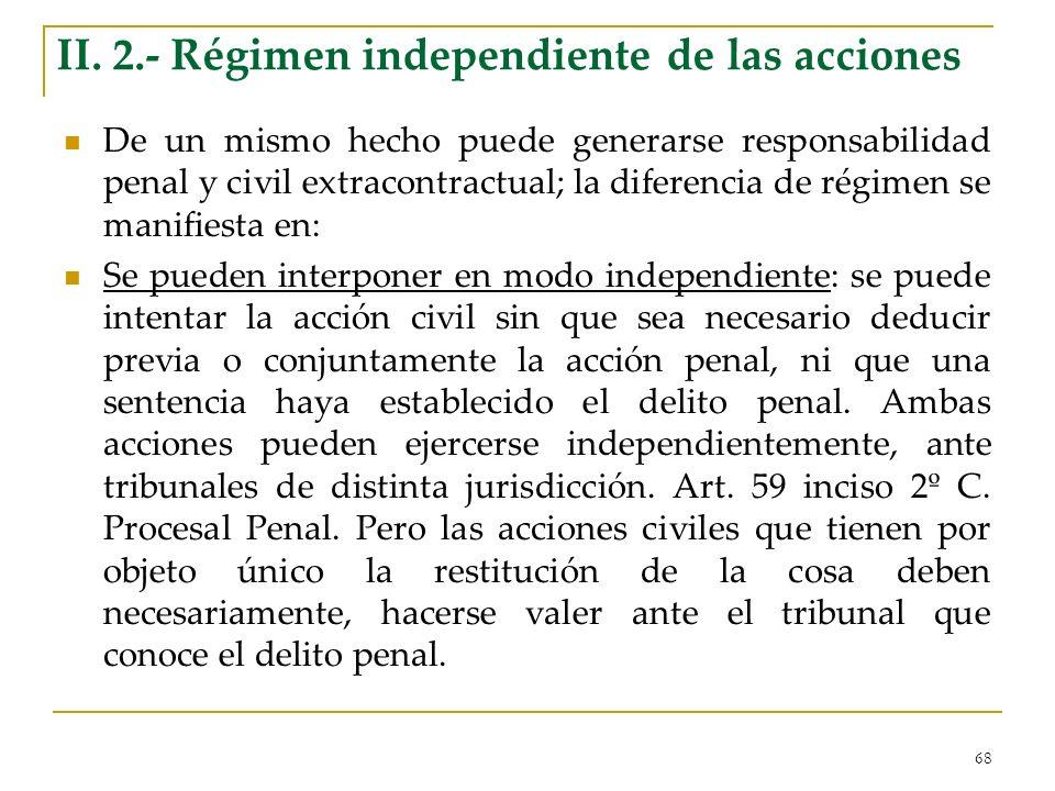 68 II. 2.- Régimen independiente de las acciones De un mismo hecho puede generarse responsabilidad penal y civil extracontractual; la diferencia de ré