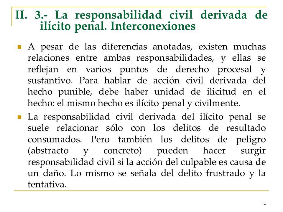 71 II. 3.- La responsabilidad civil derivada de ilícito penal. Interconexiones A pesar de las diferencias anotadas, existen muchas relaciones entre am