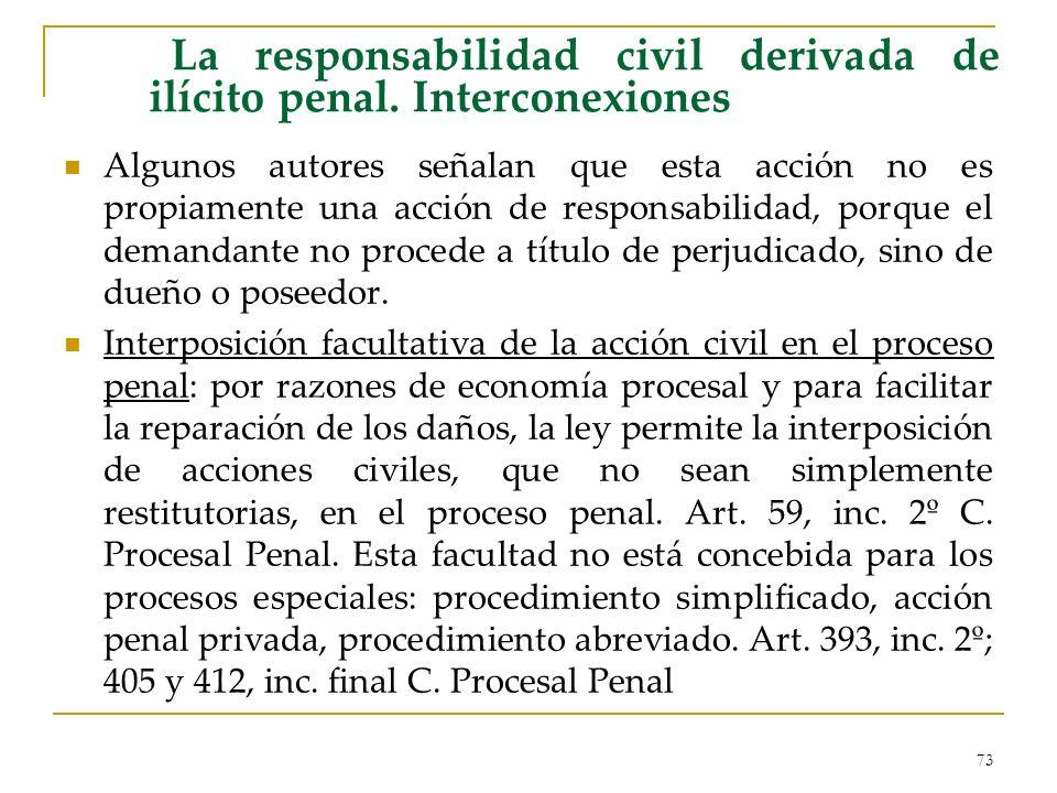 73 La responsabilidad civil derivada de ilícito penal. Interconexiones Algunos autores señalan que esta acción no es propiamente una acción de respons
