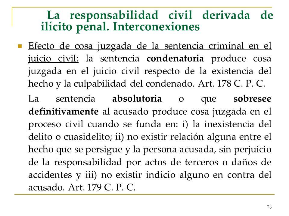 76 La responsabilidad civil derivada de ilícito penal. Interconexiones Efecto de cosa juzgada de la sentencia criminal en el juicio civil: la sentenci
