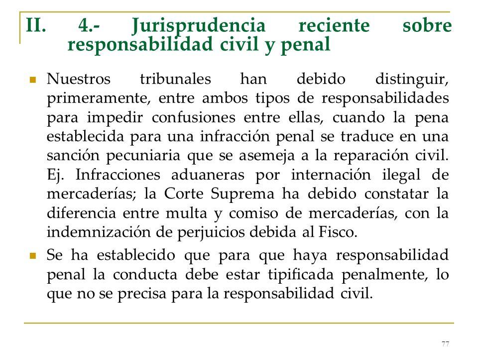 77 II. 4.- Jurisprudencia reciente sobre responsabilidad civil y penal Nuestros tribunales han debido distinguir, primeramente, entre ambos tipos de r