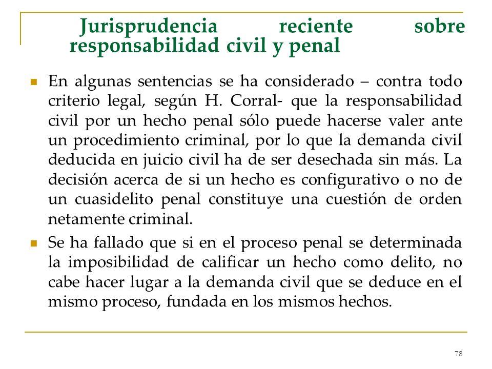 78 Jurisprudencia reciente sobre responsabilidad civil y penal En algunas sentencias se ha considerado – contra todo criterio legal, según H.