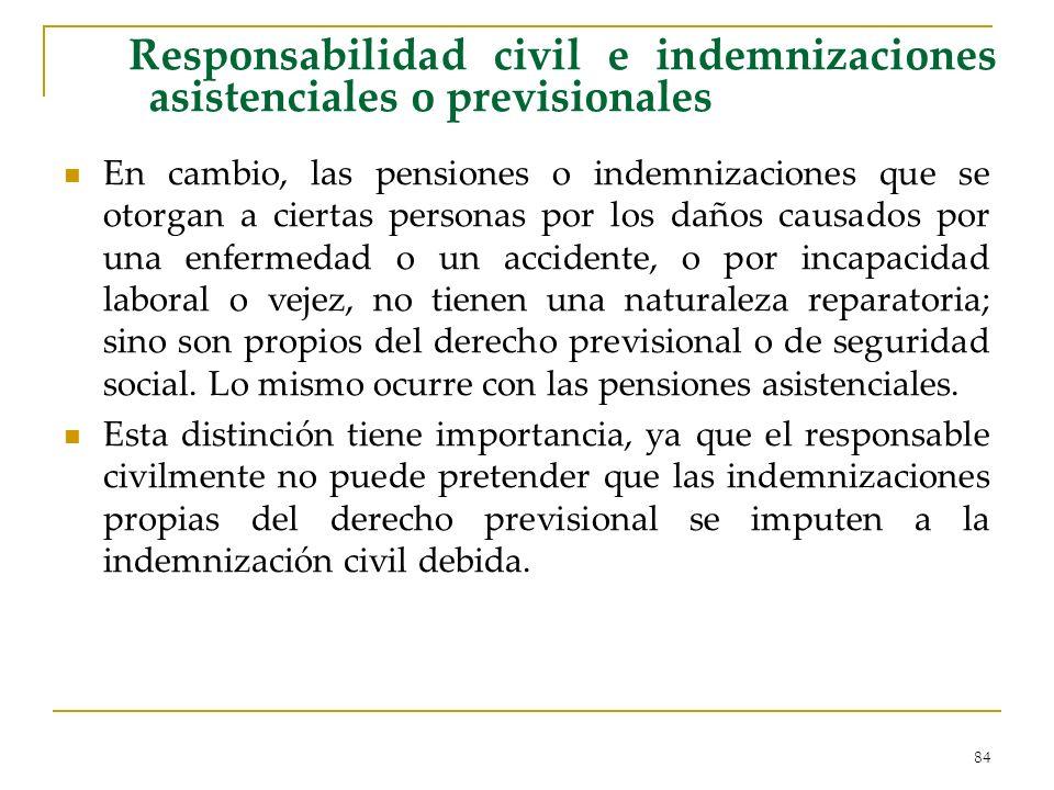 84 Responsabilidad civil e indemnizaciones asistenciales o previsionales En cambio, las pensiones o indemnizaciones que se otorgan a ciertas personas