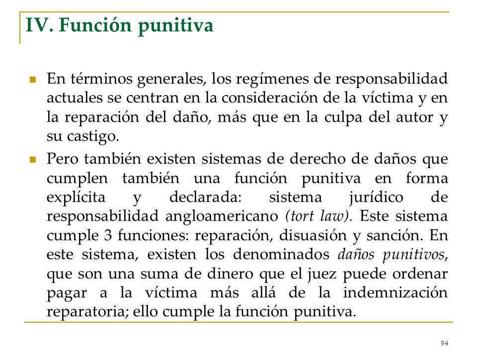 94 IV. Función punitiva En términos generales, los regímenes de responsabilidad actuales se centran en la consideración de la víctima y en la reparaci