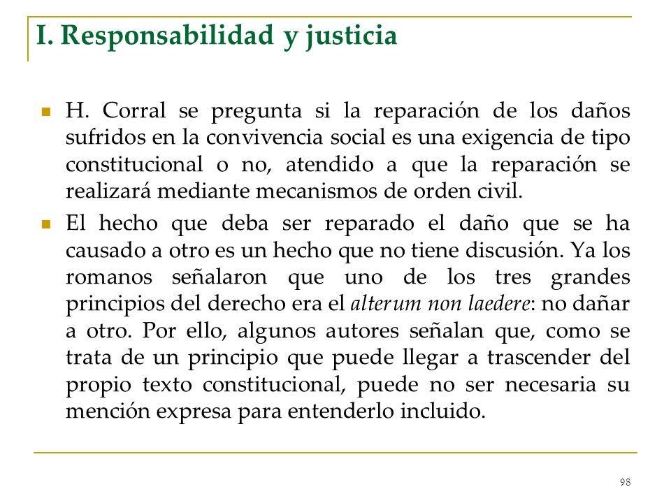 98 I. Responsabilidad y justicia H. Corral se pregunta si la reparación de los daños sufridos en la convivencia social es una exigencia de tipo consti