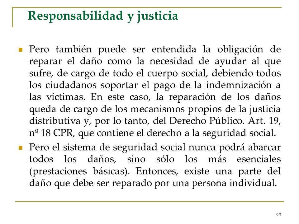 99 Responsabilidad y justicia Pero también puede ser entendida la obligación de reparar el daño como la necesidad de ayudar al que sufre, de cargo de