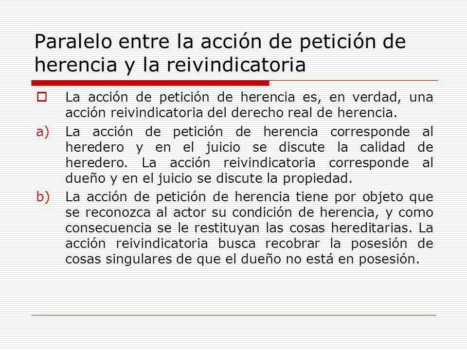 Paralelo entre la acción de petición de herencia y la reivindicatoria La acción de petición de herencia es, en verdad, una acción reivindicatoria del