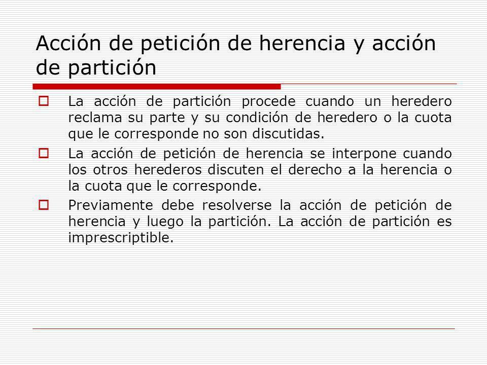 Acción de petición de herencia y acción de partición La acción de partición procede cuando un heredero reclama su parte y su condición de heredero o l