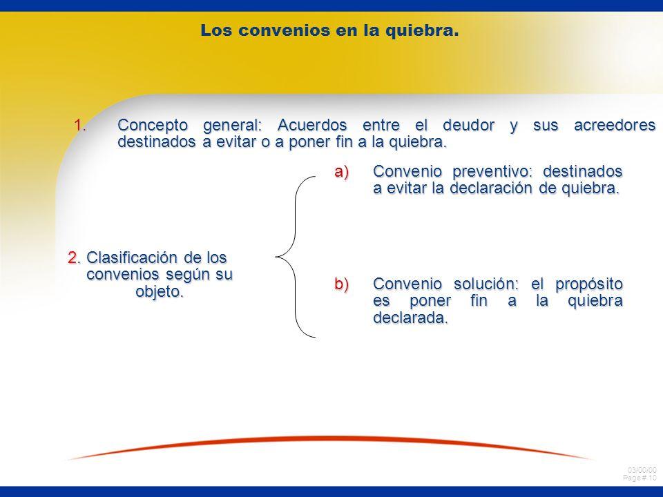 03/00/00 Page # 10 Los convenios en la quiebra. 1.Concepto general: Acuerdos entre el deudor y sus acreedores destinados a evitar o a poner fin a la q
