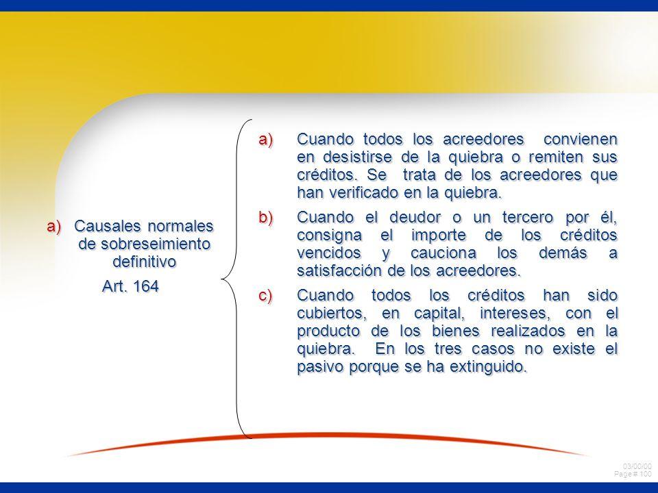 03/00/00 Page # 100 a)Causales normales de sobreseimiento definitivo Art. 164 a)Cuando todos los acreedores convienen en desistirse de la quiebra o re