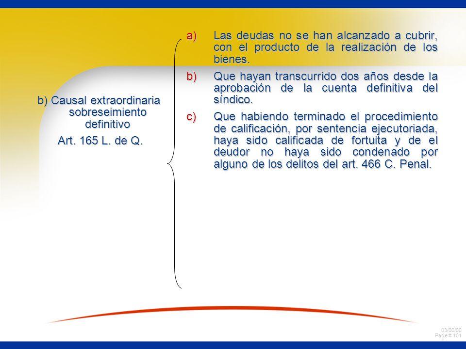 03/00/00 Page # 101 b) Causal extraordinaria sobreseimiento definitivo Art. 165 L. de Q. Art. 165 L. de Q. a)Las deudas no se han alcanzado a cubrir,